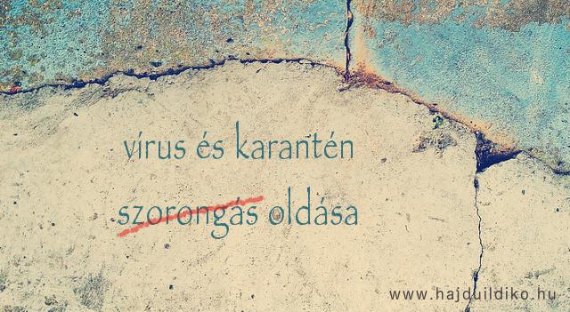Vírus és katantén szorongás oldása